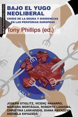 Bajo el yugo neoliberal - Tony Phillips (ed.) - Akal