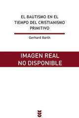 El bautismo en el tiempo del cristianismo primitivo - Gerhard Barth - Ediciones Sígueme