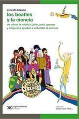Los Beatles y la ciencia - Ernesto Blanco - Siglo XXI Editores