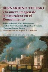 Bernardino Telesio y la nueva imagen de la naturaleza en el Renacimiento -  AA.VV. - Siruela