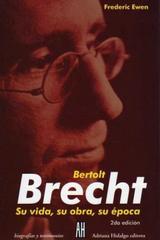 Bertolt Brecht, su vida, su obra, su época - Frederic Ewen - Adriana Hidalgo