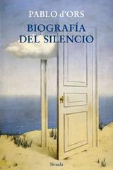 Biografia del silencio - Pablo  d´Ors - Siruela