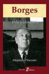 Borges, vida y literatura - Alejandro Vaccaro - Edhasa