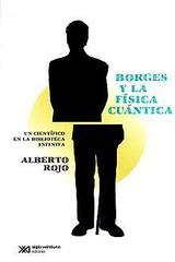 Borges y la física cuántica - Alberto Rojo - Siglo XXI Editores
