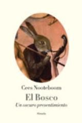 El Bosco. Un oscuro presentimiento - Cees Nooteboom - Siruela
