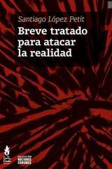 Breve tratado para atacar la realidad - Santiago Lopez Petit - Tinta Limón
