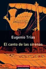 El canto de las sirenas - Eugenio Trías - Galaxia Gutenberg
