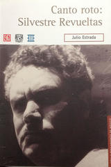 Canto roto: Silvestre Revueltas - Julio Estrada -  AA.VV. - Fondo de Cultura Económica