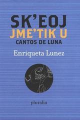 Cantos de luna  /  Sk'eoj jme'tik U - Enriqueta Lunez - Pluralia