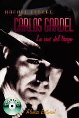 Carlos Gardel: la voz del tango - Rafael Flores - Alianza editorial