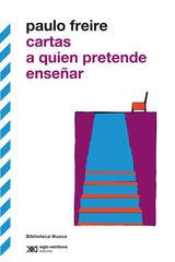 Cartas a quien pretende enseñar - Paulo Freire - Siglo XXI Editores