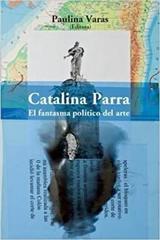 Catalina Parra. El fantasma político del arte - Paulina Varas - Ediciones Metales pesados
