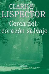 Cerca del corazón salvaje - Clarice Lispector - Siruela