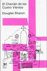 El chamán de los cuatro vientos - Douglas Sharon - Siglo XXI Editores