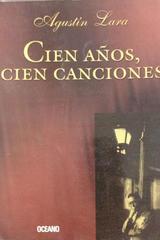 Agustín Lara. Cien años, cien canciones (no incluye cd) -  AA.VV. - Otras editoriales