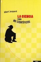 La ciencia para no científicos - Albert Jacquard - Siglo XXI Editores