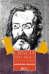 Ciencia sin seso, locura doble - Marcelino  Cereijido - Siglo XXI Editores