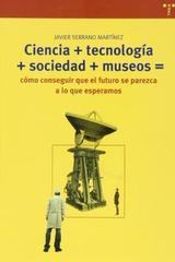 Ciencia + tecnología + sociedad + museos = - Javier Serrano Martínez - Trea