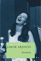 Cinco idiotas - Jakob Arjouni - Siruela