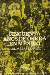 Cincuenta Años De Opera En México - Carlos Diaz Du-Pond -  AA.VV. - UNAM