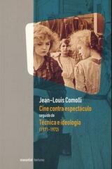 Cine Contra Espectaculo Seguido De Tecnica E Ideologia - Jean-Louis Comolli - Manantial