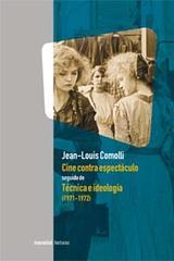 Cine contra espectáculo seguido de Técnica e ideología (1971-1972) - Jean-Louis Comolli - Manantial