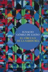 El círculo de la sabiduría - Ignacio Gómez de Liaño - Siruela