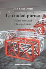 La ciudad porosa - Jean-Louis Déotte - Ediciones Metales pesados