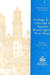 Catálogo de la colección de postales Manuel Ignacio Pérez Alonso no. 1. Sección México - Hena Míriam Martínez de escobar Cobela - Ibero