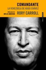 Comandante. La Venezuela de Hugo Chávez - Rory Carroll - Sexto Piso