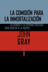 La comisión para la inmortalización - John Gray - Sexto Piso