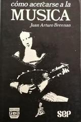Cómo acercarse a la música -  Juan Antonio Brennan -  AA.VV. - Otras editoriales
