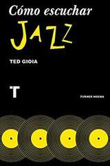 Cómo escuchar jazz - Ted Gioia - Turner