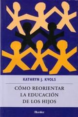 Cómo reorientar la educación de los hijos - Kathryn J. Kvols - Herder México