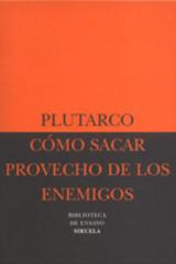 Cómo sacar provecho de los enemigos -  Plutarco - Siruela