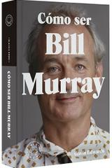 Cómo ser Bill Murray - Gavin Edwards - Blackie Books