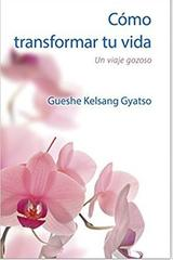 Cómo transformar tu vida - Gueshe Kelsang Gyatso - Tharpa