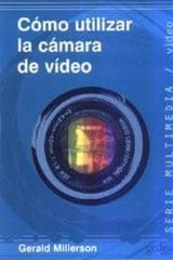 Cómo utilizar la cámara de video - Gerald Millerson - Editorial Gedisa