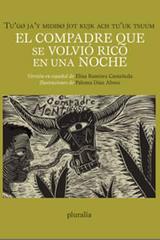 Compadre que se volvió rico en una noche, El  /  Tu'go ja' y midibo jot kujk ach tu'uk tsuum - Elisa Ramírez Castañeda - Pluralia