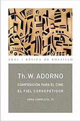 Composición para el cine el fiel correpetidor - Theodor W. Adorno - Akal
