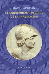 El conocimiento perdido de la imaginación - Gary Lachman - Atalanta