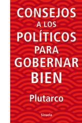 Consejo a los politicos para gobernar bien -  Plutarco - Siruela