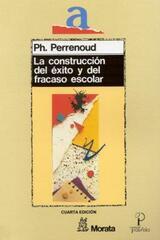 La Construcción del éxito y del fracaso escolar - Philippe Perrenoud   - Morata