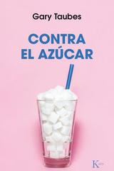 Contra el azúcar - Gary Taubes - Kairós