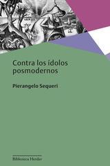 Contra los ídolos posmodernos - Pierangelo Sequeri - Herder