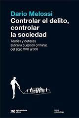 Controlar el delito, controlar la sociedad - Dario Melossi - Siglo XXI Editores