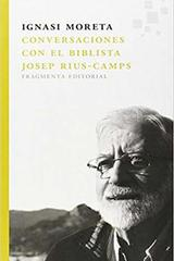 Conversaciones con el biblista Josep Rius-Camps - Ignasi Moreta - Fragmenta