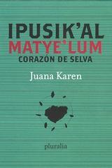 Corazón de selva  /  Ipusik'al matye'lum - Juana Karen - Pluralia