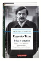 Creaciones filosóficas I. Ética y estética - Eugenio Trias - Galaxia Gutenberg
