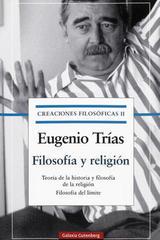 Creaciones filosóficas II. Filosofía y religión - Eugenio Trias - Galaxia Gutenberg